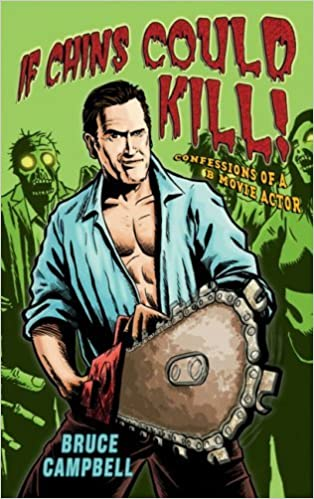 If Chins Could Kill: Confessions of a B Movie Actor by Bruce Campbell (21-May-2009) Paperback